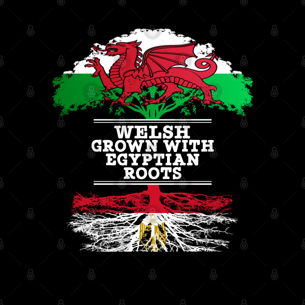 Welsh Grown With Egyptian Roots - Gift for Egyptian With Roots From Egypt