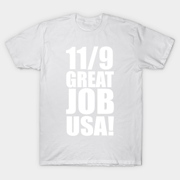 11/9 GREAT JOB USA! T-Shirt-TJ