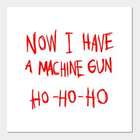 Now I Have A Machine Gun Ho Ho Ho T-Shirt - Now I Have A Machine Gun Ho Ho Ho - T-Shirt   TeePublic