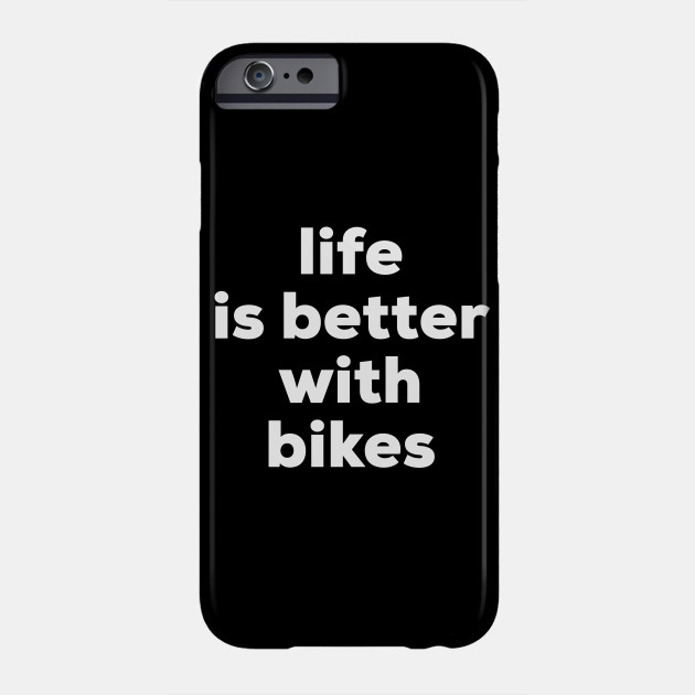 Life is better with bikes