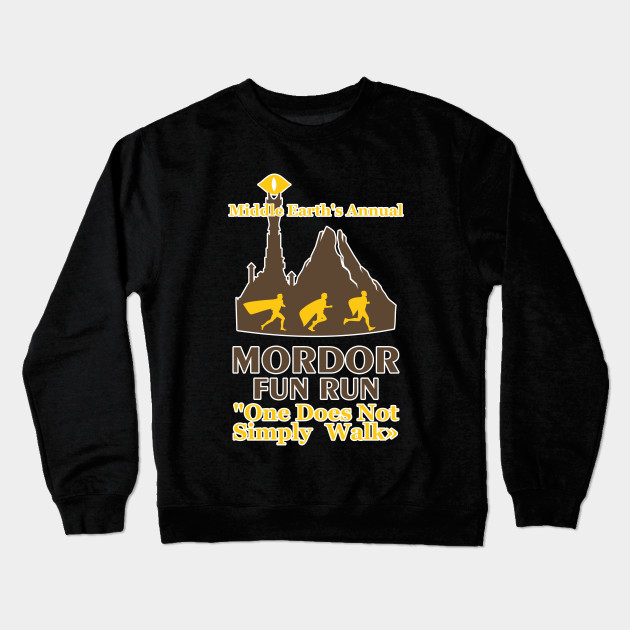 1ebc319cd Mordor Fun Run Middle Earth's Annual One Does Not Simply Walk Design Art  for Runners Crewneck Sweatshirt
