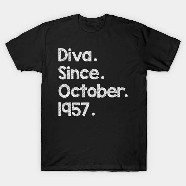 Diva Since October 1957 T Shirt Funny Birthday Wishes Gift Tee