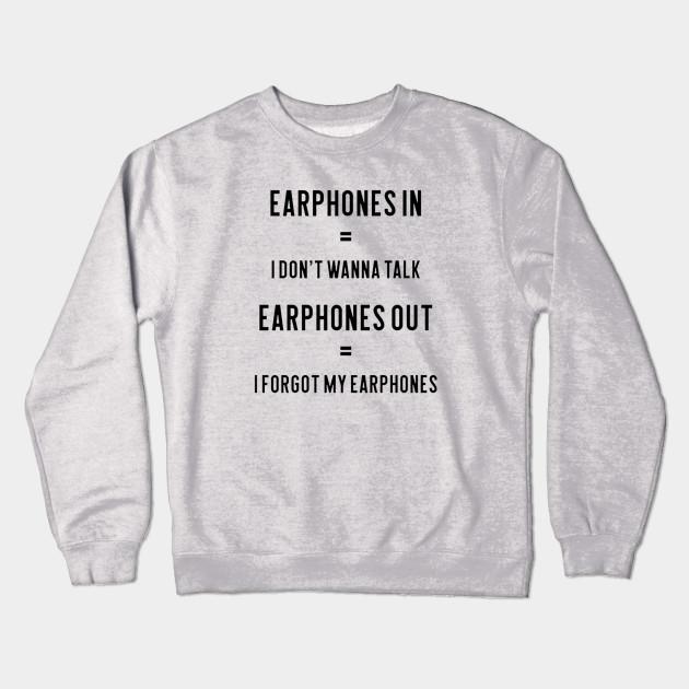 Music Earphones Funny Quote Quotes Crewneck Sweatshirt Teepublic