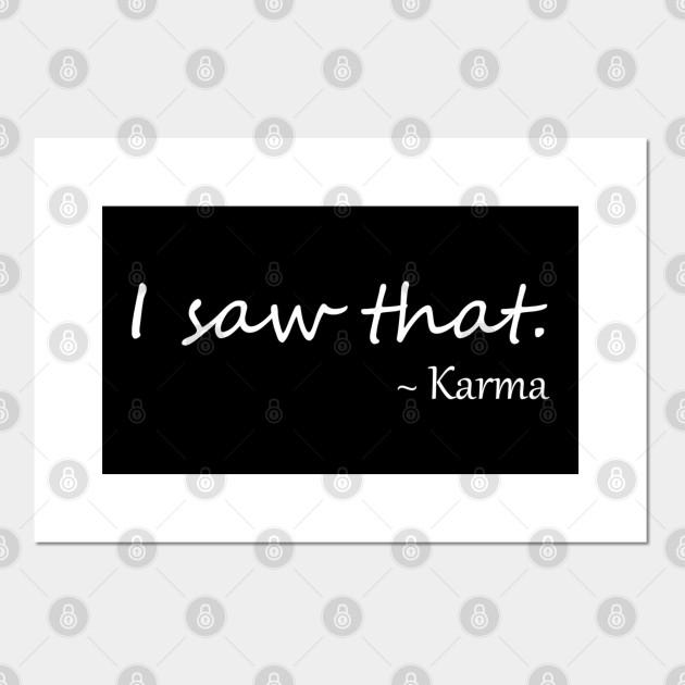 I Saw That Karma Quote Karma Quotes Funny Karma Posters And Art Prints Teepublic