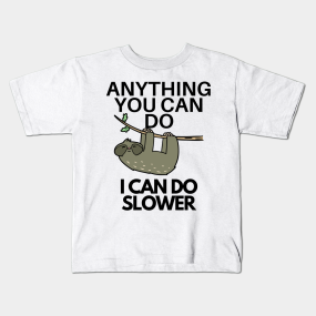 cfb0fc363 Funny Sloth Anything You Can Do I Can Do Slower Kids T-Shirt