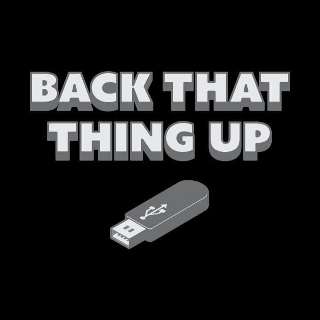 Back That Thing Up - USB Drive