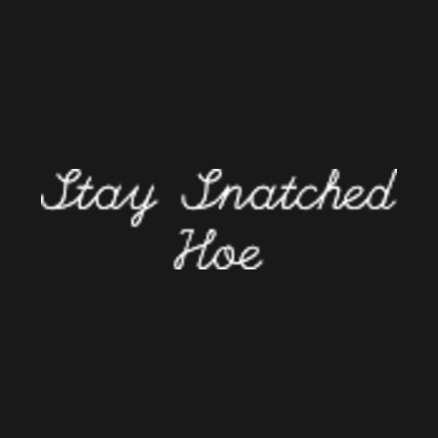 """""""Stay Snatched Hoe"""" white text"""