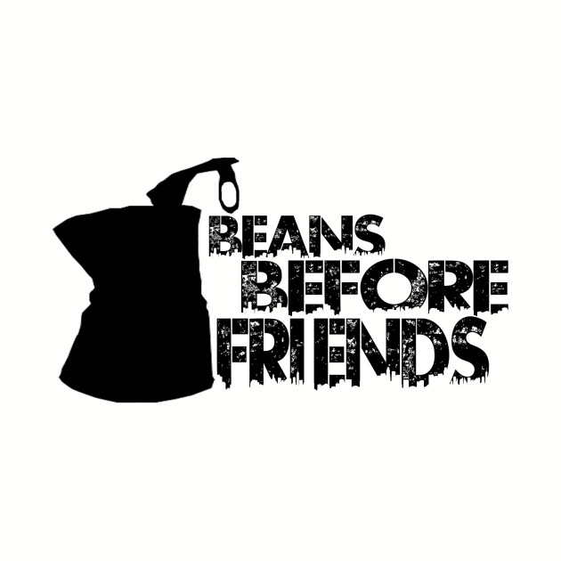 Beans Before Friends