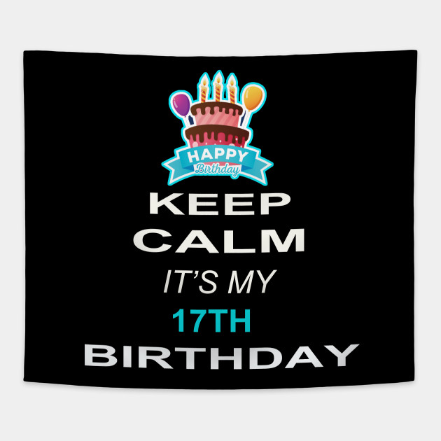 Keep Calm Its My 17TH Birthday 17 Years Old Gift Tapestry