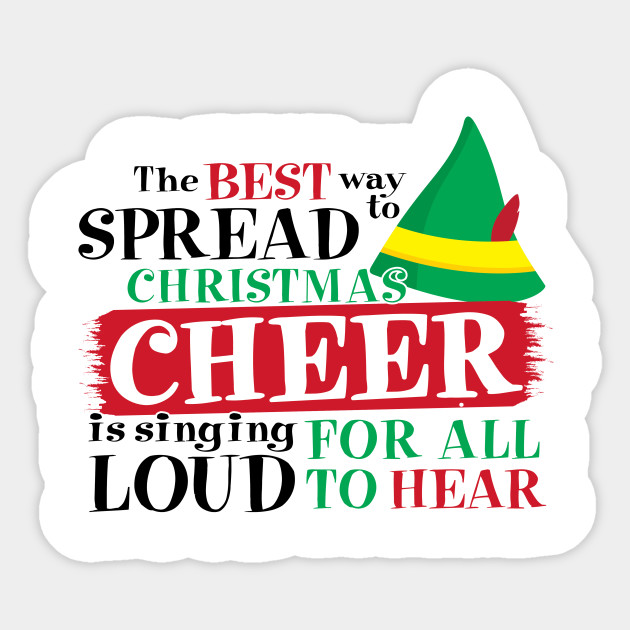 The Best Way To Spread Christmas Cheer.The Best Way To Spread Christmas Cheer Is To Sing Loud For All To Hear