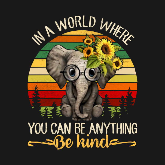 2b4a1abf2 ... In a World Where You Can Be Anything Be Kind Elephant Vintage