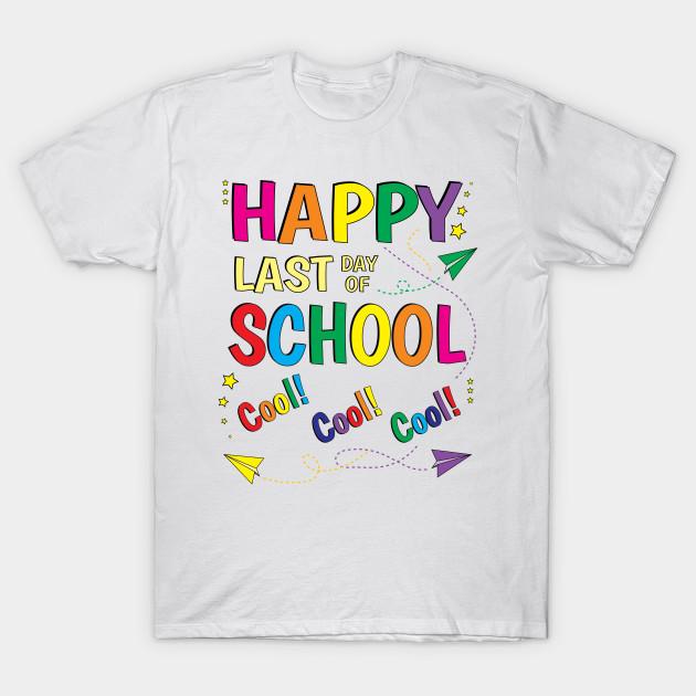 b1f1098ca69 Happy Last Day of School Teacher Shirt - Happy Last Day Of School ...