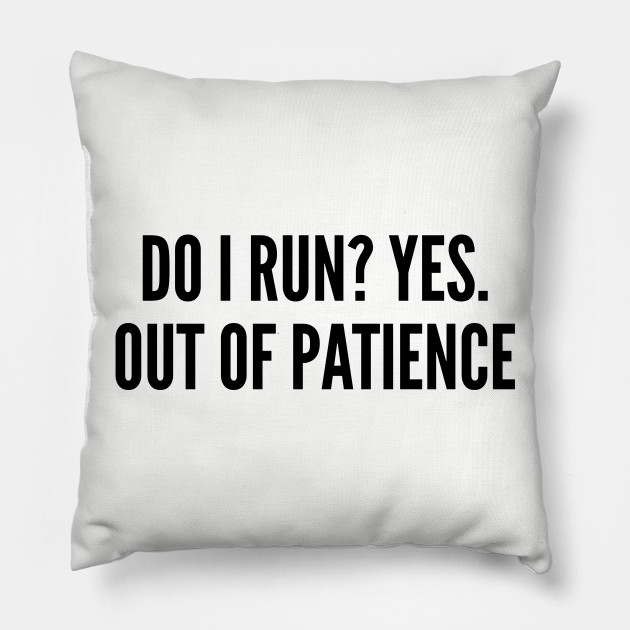 Sarcastic Do I Run Yes Out Of Patience Funny Joke Silly