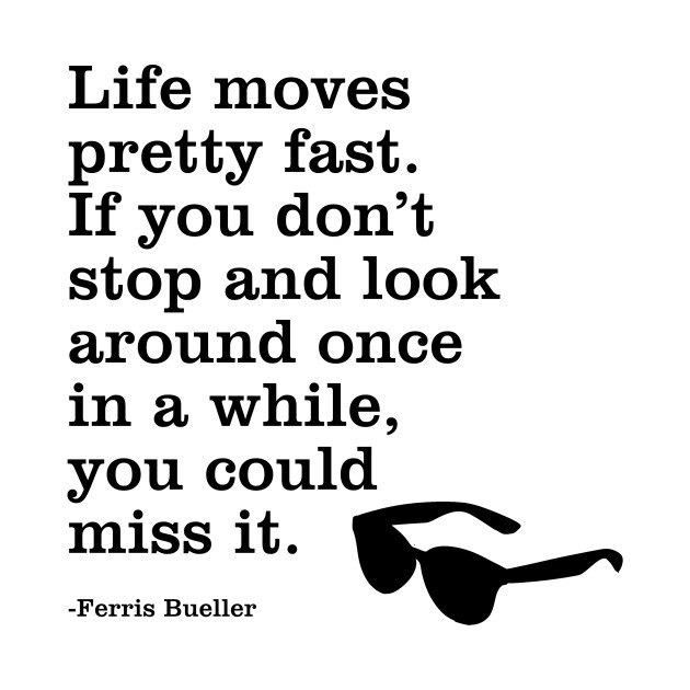 "Ferris Bueller Life Moves Pretty Fast Quote Cool Ferris Quote ""life Moves Pretty Fast.""  Movies  Tshirt"