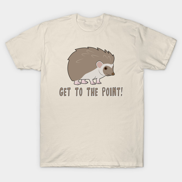 Cute Hedgehog: Get to the point!
