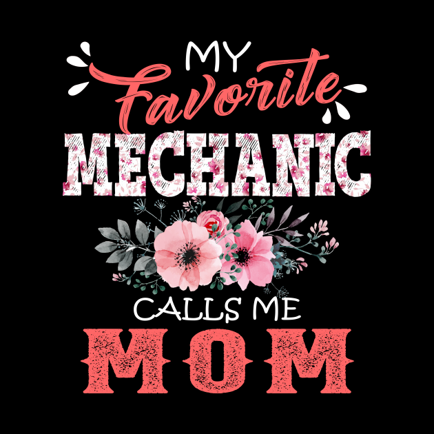 My Favorite Mechanic Calls Me Mom Floral Mechanic Mother Gift