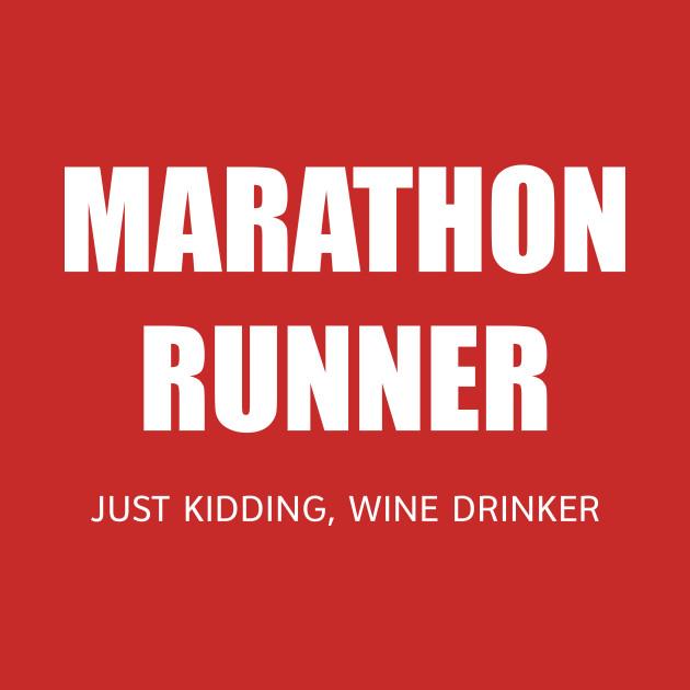 MARATHON RUNNER - JUST KIDDING, WINE DRINKER