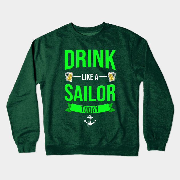 d11de679 Drink Like A SAILOR Today Funny St. Patrick's Day - St Patricks Day ...