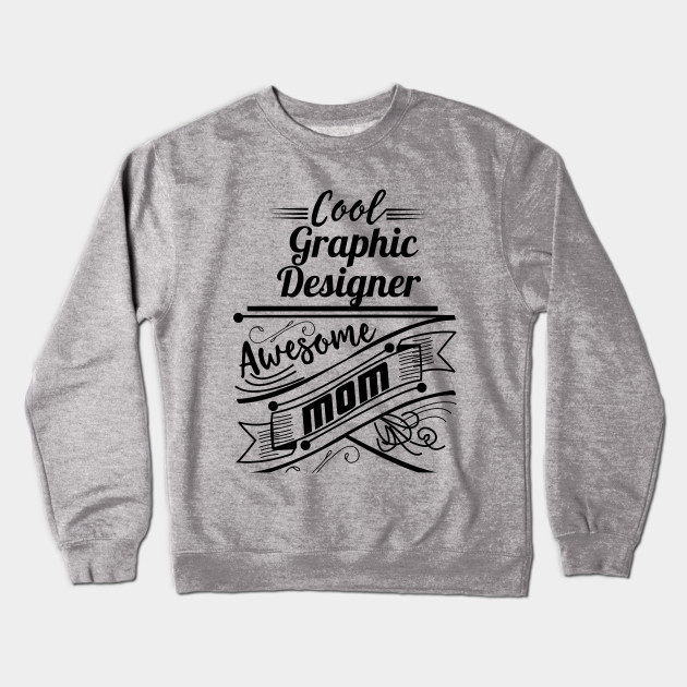 83798f889658 Cool Graphic Designer Awesome Mom - Mothers Love - Crewneck ...
