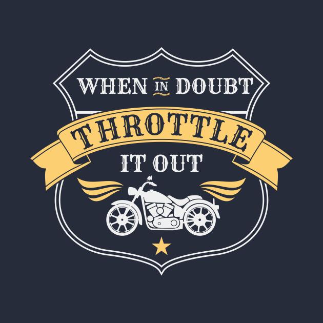 When in doubt throttle it out