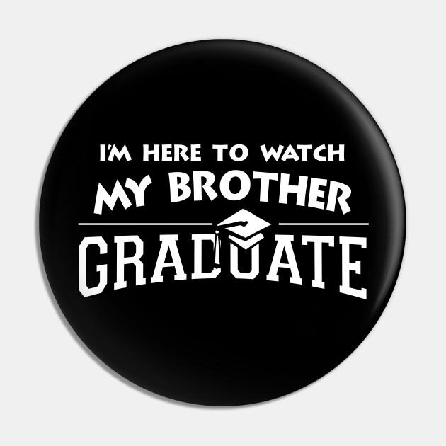 I M Here To Watch My Brother Graduate Graduation Pin Teepublic