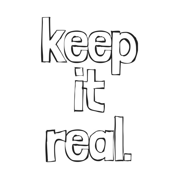 Keep it real Quote/Slogan