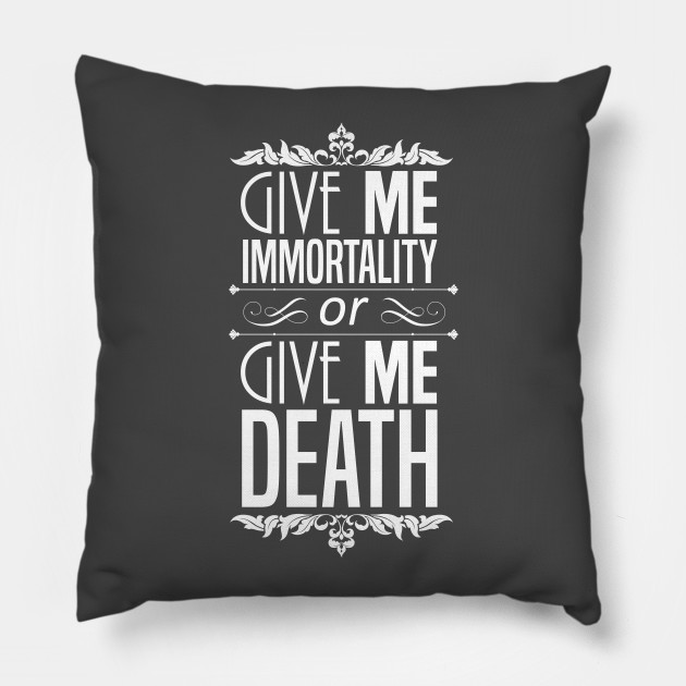 Give Me Immortality or Give Me Death