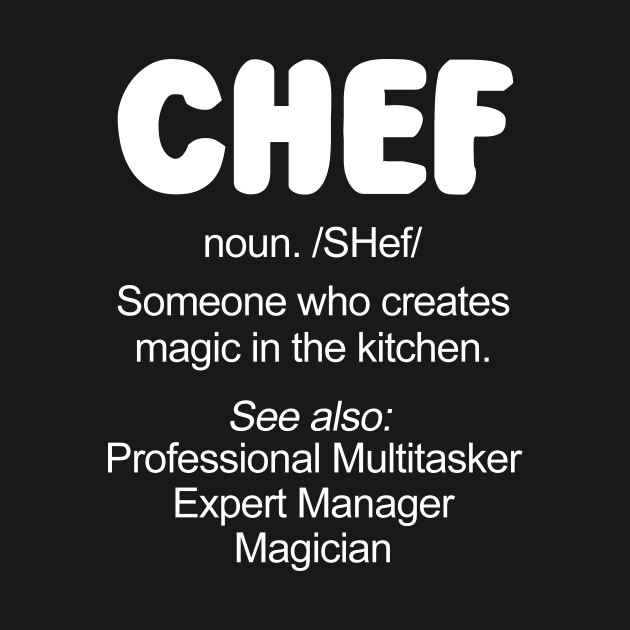 Chef: Professional Multitasker Expert Manager Magician