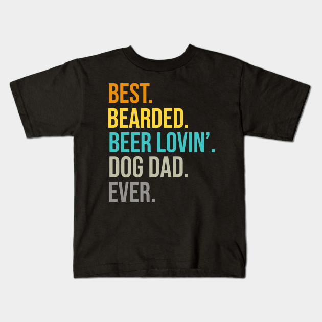6f64c9c4 Funny Bearded Dad T-Shirt Beer Lover Dog Owner Gift Tee Kids T-Shirt