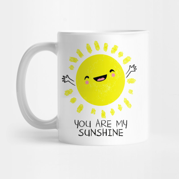 fd30ba3bd21e You Are My Sunshine - Cute Sun Shirt - Women - Mug | TeePublic