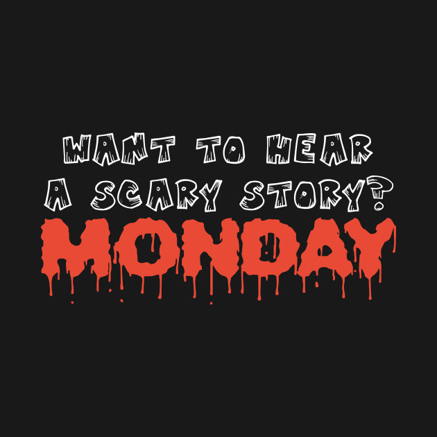 Want to hear scary story - Monday funny halloween quote tee shirt