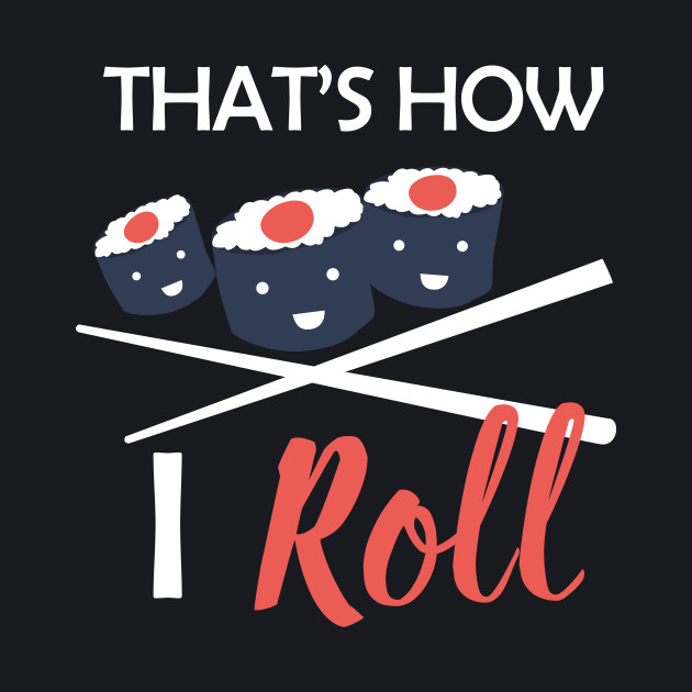 Sushi That's How I Roll Funny Food Pun