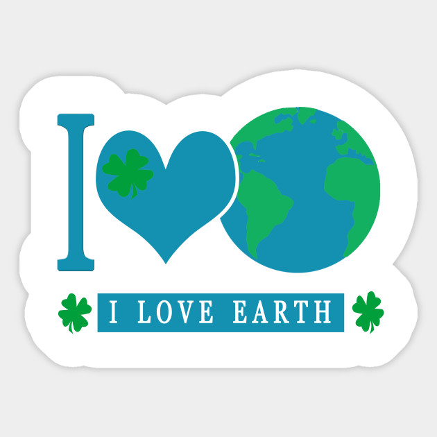I Love Earth Earthday Everyday Earth Day Activities Sticker