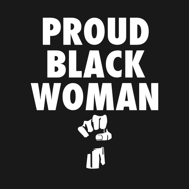 Proud Black Woman Shirt Blacklivesmatter T Shirt Teepublic