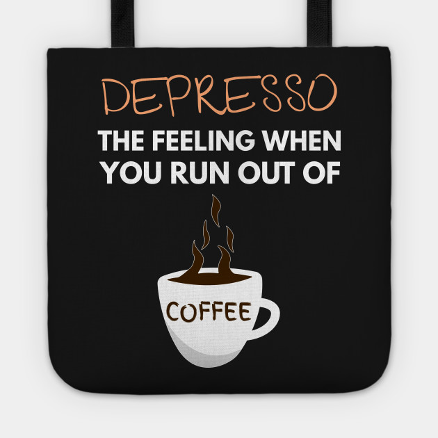 Depresso The Feeling When You Run Out Of Coffee Funny Funny Tote