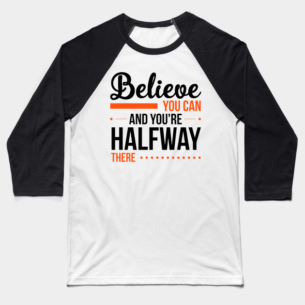 Believe you can And Your Halfway There ... Baseball T-Shirt