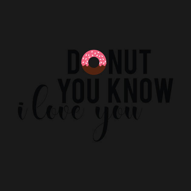 Donut You Know I Love You Funny Romantic Donuts Gift