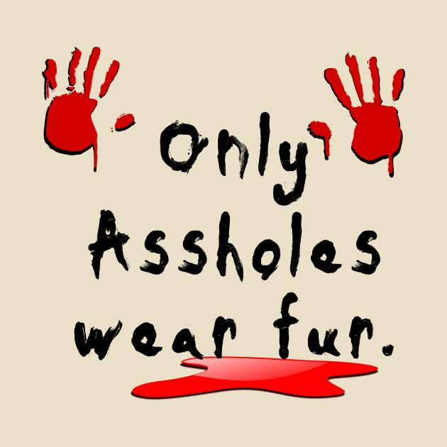 Only assholes wear fur