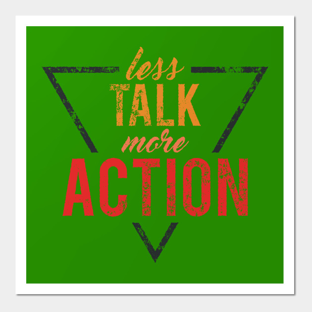 Less Talk More Action Motivational Quote Wall Art Teepublic