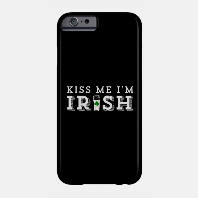 St Patricks Day - Fun Kiss Me I'm Irish Quote Gift Phone Case