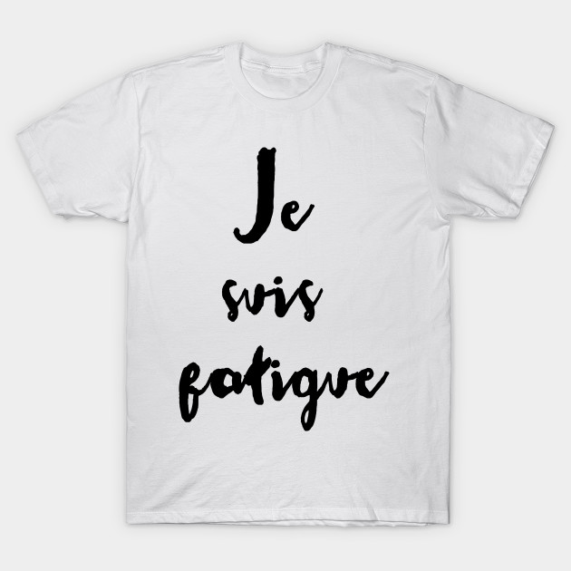 je suis fatigue french language slogan tee scarebaby t. Black Bedroom Furniture Sets. Home Design Ideas
