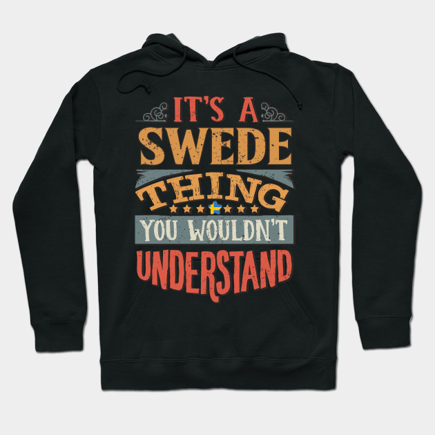 It's A Swede Thing You Would'nt Understand - Gift For Swedish With Swedish Flag Heritage Roots From Sweden Hoodie