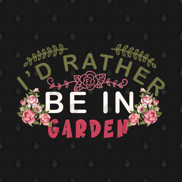 I'd rather be in garden