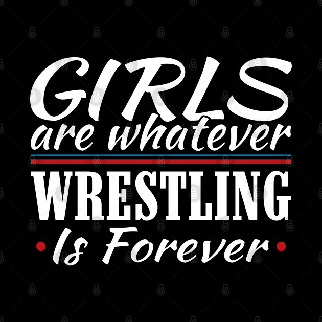 Girls are Whatever Wrestling is Forever Athletic