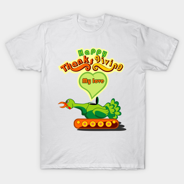 happy thankgiving my love T-Shirt