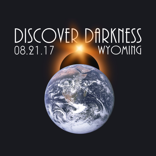 Discover Darkness - Path of Totality Wyoming, Total Solar Eclipse 2017 T-Shirt T-Shirt