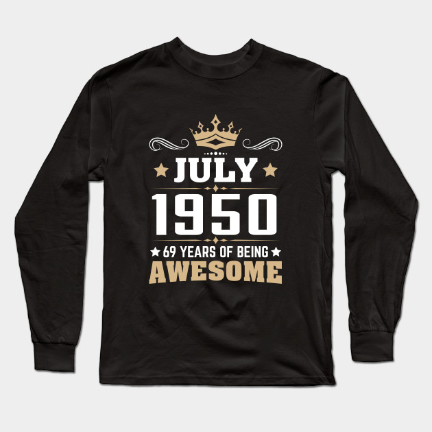 July 1950 69 Years Of Being Awesome Long Sleeve T Shirt