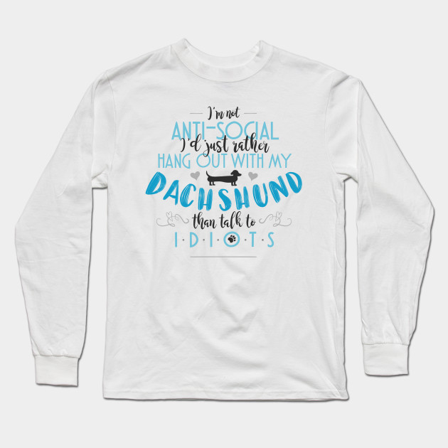 I'd Rather Hang Out With My Dachshund Long Sleeve T-Shirt