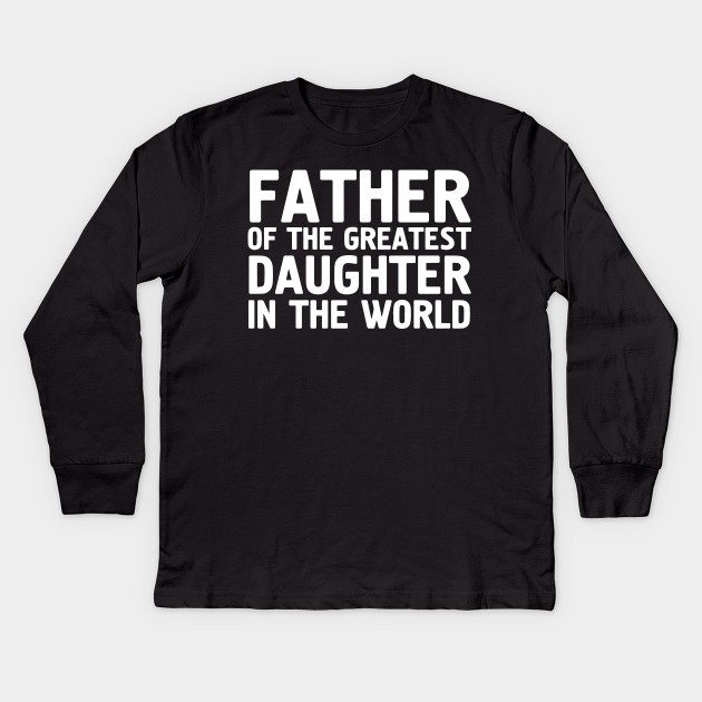 22ce5fc9 Dad Shirt Perfect Gift For Fathers Day Best Dad Ever Daddy Daughter T-Shirts  Kids Long Sleeve T-Shirt