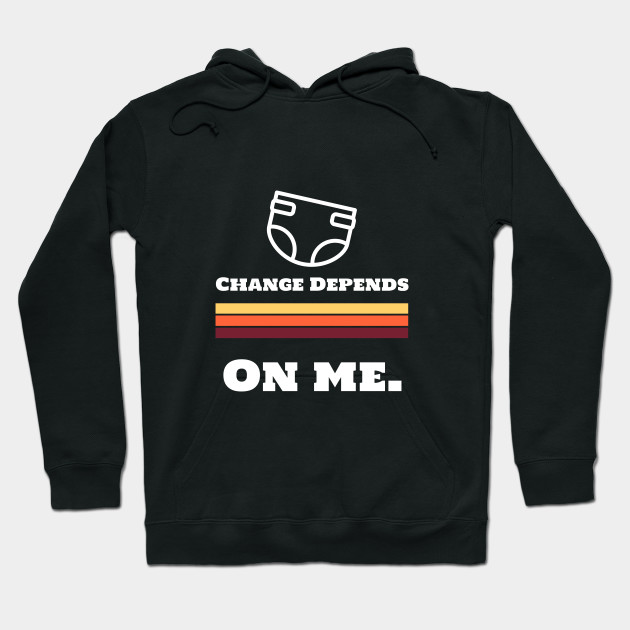 Change Depends On Me Hoodie